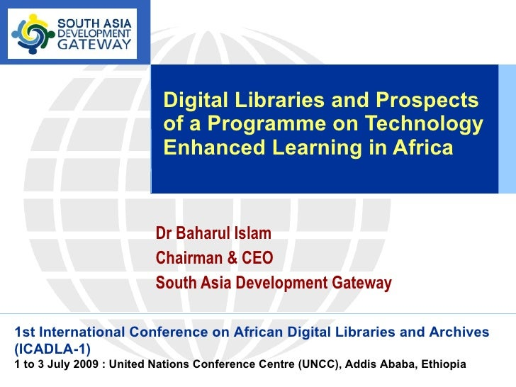Digital Libraries and Prospects of a Programme on Technology Enhanced Learning in Africa Dr Baharul Islam Chairman & CEO S...