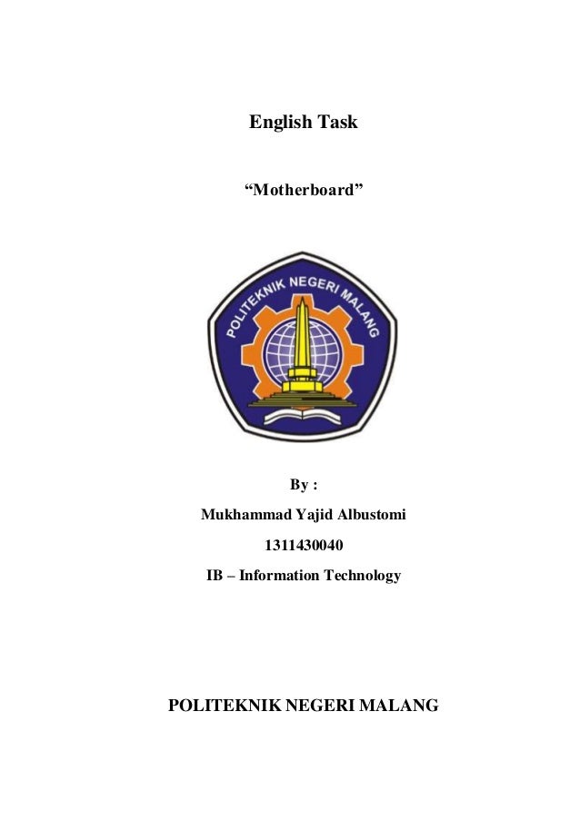 "English Task ""Motherboard"" By : Mukhammad Yajid Albustomi 1311430040 IB – Information Technology POLITEKNIK NEGERI MALANG"