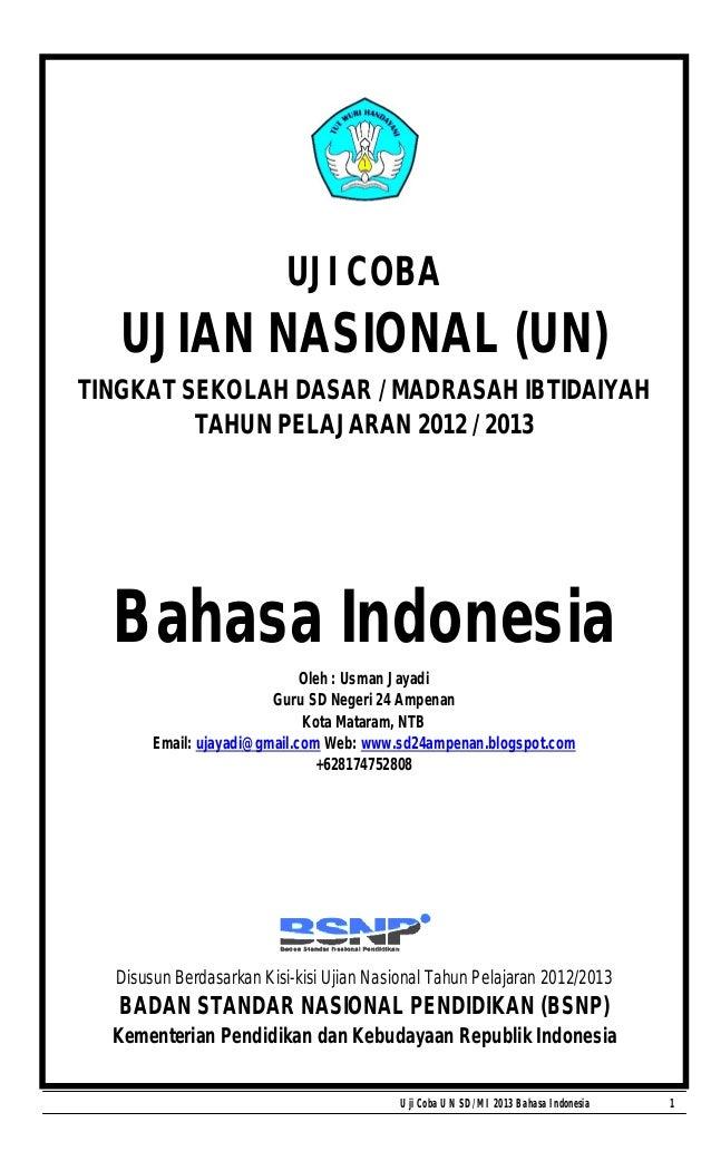 Uji Coba UN SD/MI 2013 Bahasa Indonesia 1UJI COBAUJIAN NASIONAL (UN)TINGKAT SEKOLAH DASAR / MADRASAH IBTIDAIYAHTAHUN PELAJ...