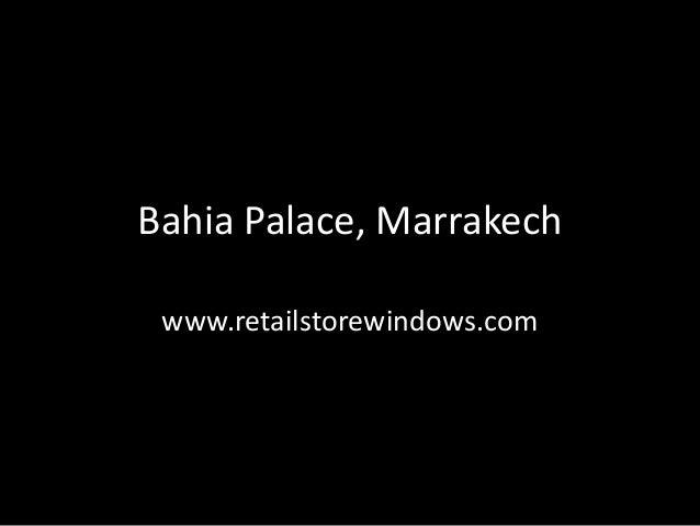 Bahia Palace, Marrakech www.retailstorewindows.com