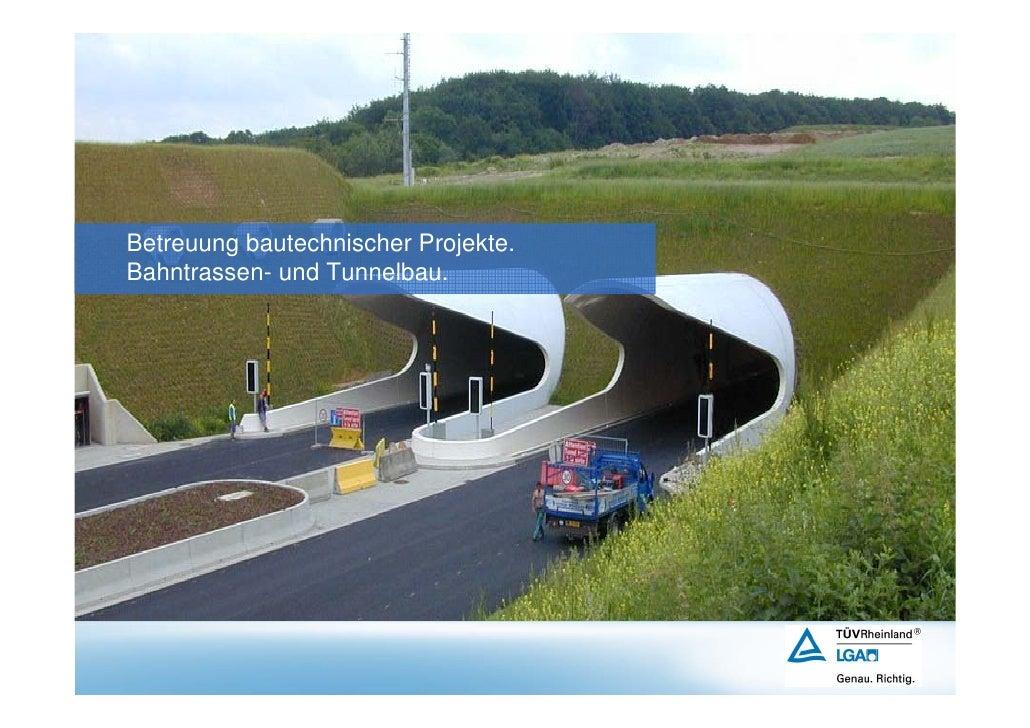 Betreuung bautechnischer Projekte. Bahntrassen- und Tunnelbau.         1 | 22.07.2010   TÜV Rheinland • Bautechnik