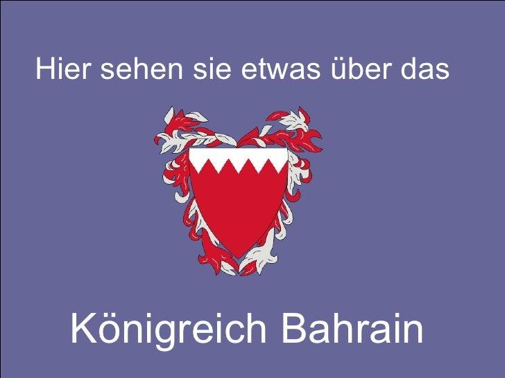 Hier sehen sie etwas über das  Königreich Bahrain