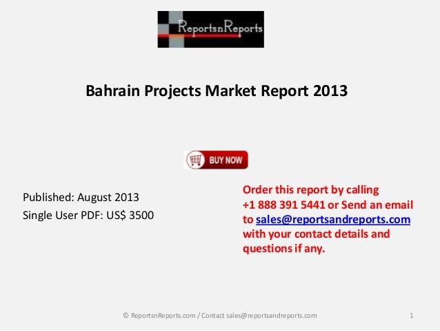 Bahrain Projects Market Report 2013 Published: August 2013 Single User PDF: US$ 3500 Order this report by calling +1 888 3...