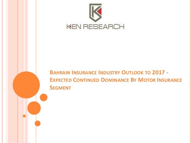 BAHRAIN INSURANCE INDUSTRY OUTLOOK TO 2017 EXPECTED CONTINUED DOMINANCE BY MOTOR INSURANCE SEGMENT