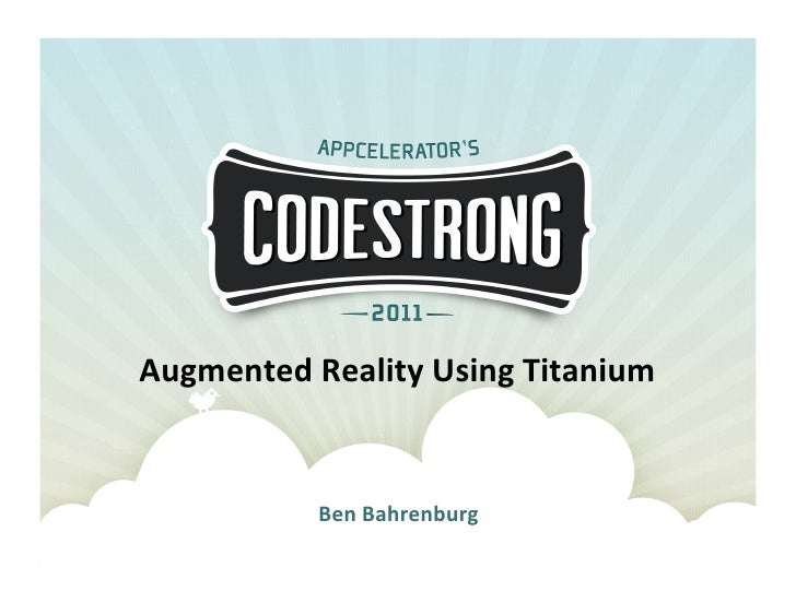 Augmented Reality Using Titanium                Ben Bahrenburg