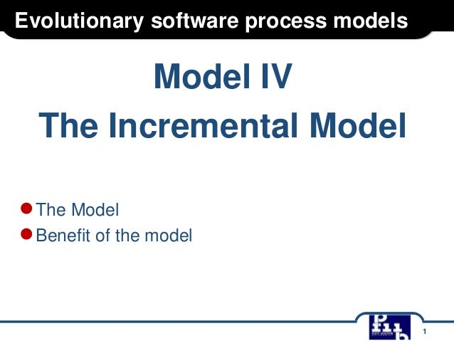 Evolutionary software process models  Model IV The Incremental Model ● The Model ● Benefit of the model  1
