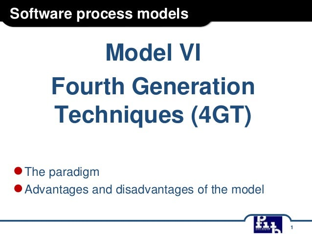 Software process models  Model VI Fourth Generation Techniques (4GT) ● The paradigm ● Advantages and disadvantages of the ...