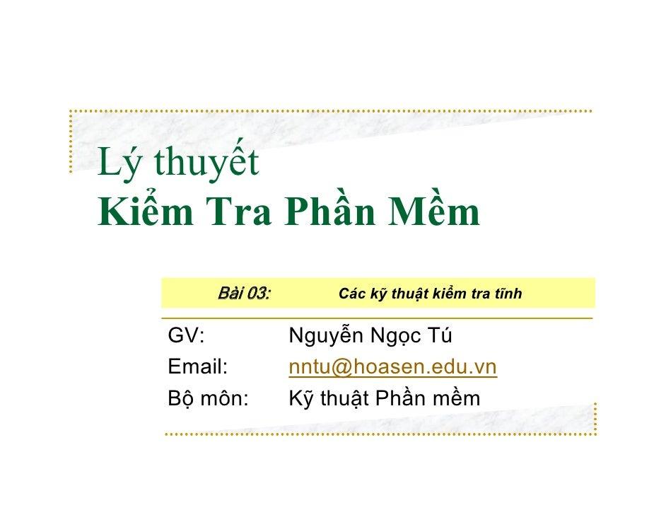Lý thuyếtKiểm Tra Phần Mềm       Bài 03:       Các kỹ thuật kiểm tra tĩnh   GV:           Nguyễn Ngọc Tú   Email:        n...
