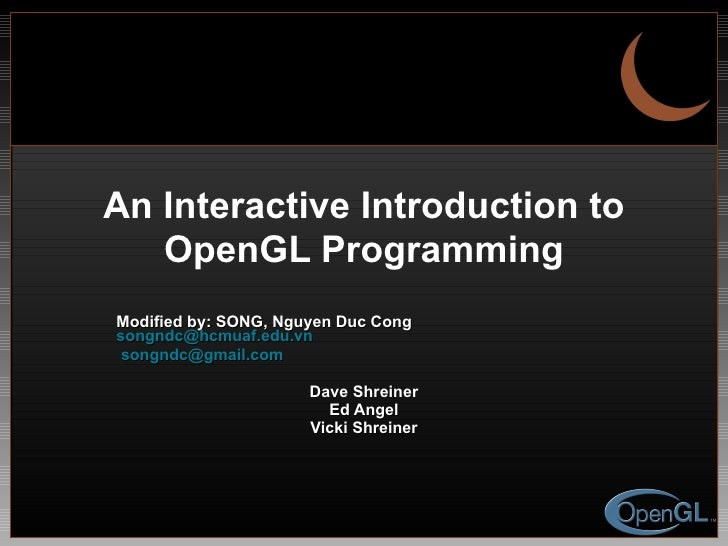 An Interactive Introduction to OpenGL Programming Modified by: SONG, Nguyen Duc Cong  [email_address] [email_address] Dave...