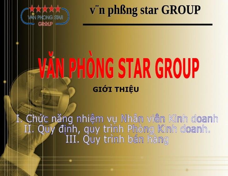 VĂN PHÒNG STAR GROUP GIỚI THIỆU I. Chức năng nhiệm vụ Nhân viên Kinh doanh II. Quy định, quy trình Phòng Kinh doanh. III. ...