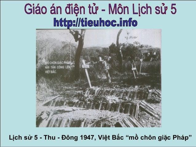 """Lịch sử 5 - Thu - Đông 1947, Việt Bắc """"mồ chôn giặc Pháp"""""""