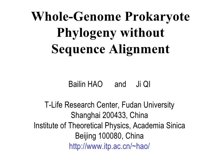 Whole-Genome Prokaryote Phylogeny without Sequence Alignment Bailin HAO  and  Ji QI T-Life Research Center, Fudan Universi...