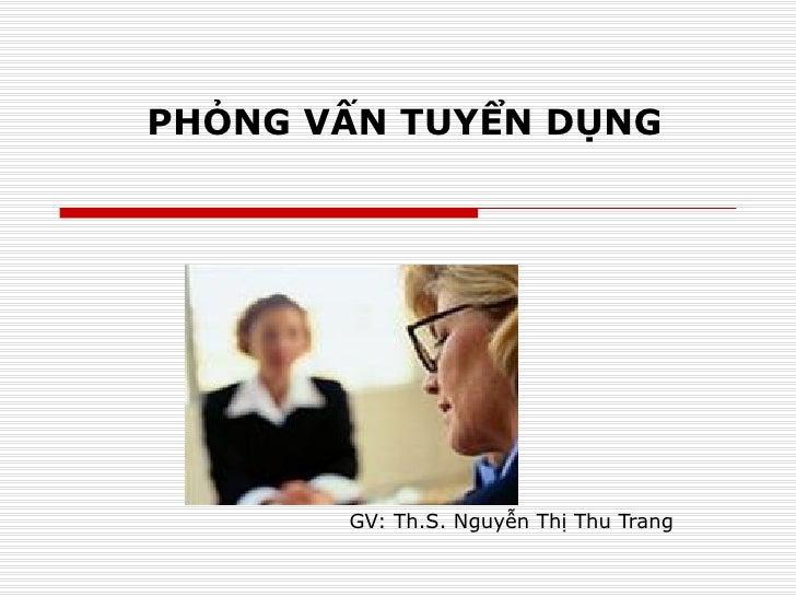 PHỎNG VẤN TUYỂN DỤNG GV: Th.S. Nguyễn Thị Thu Trang