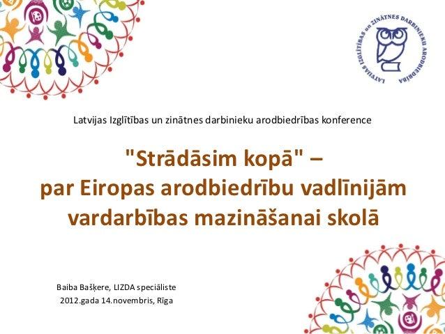 Strādāsim kopā – par Eiropas arodbiedrību vadlīnijām vardarbības mazināšanai skolā | Baiba Bašķere, LIZDA speciāliste vispārējās izglītības jautājumos | www.lizda.lv