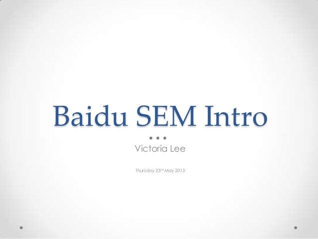 Baidu SEM IntroVictoria LeeThursday 23rd May 2013
