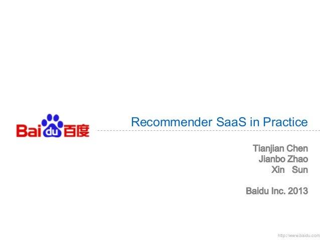 Recommender SaaS in Practice Tianjian Chen Jianbo Zhao Xin Sun  Baidu Inc. 2013  http://www.baidu.com