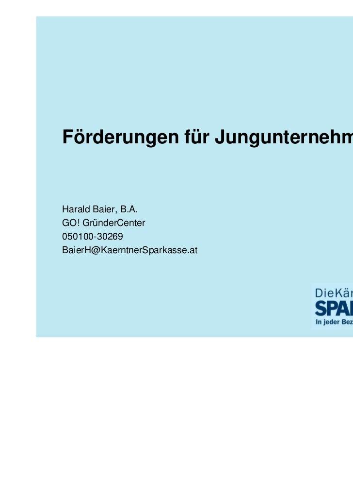 Förderungen für JungunternehmerHarald Baier, B.A.GO! GründerCenter050100-30269BaierH@KaerntnerSparkasse.at