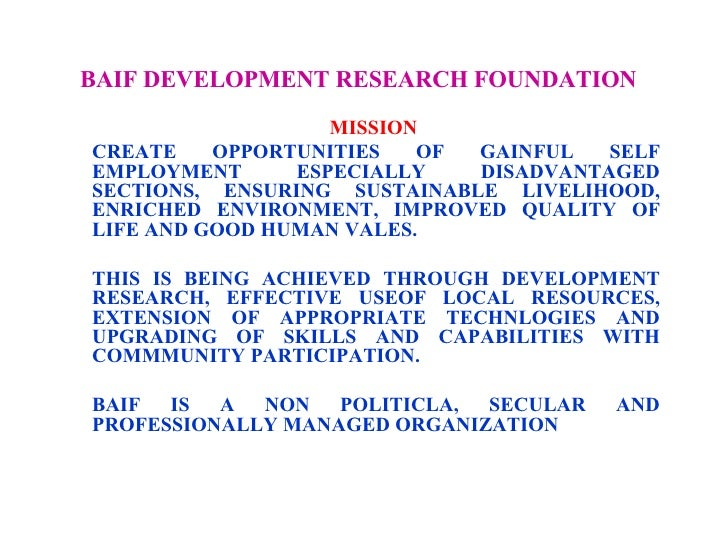 BAIF DEVELOPMENT RESEARCH FOUNDATION   MISSION  CREATE OPPORTUNITIES OF GAINFUL SELF EMPLOYMENT ESPECIALLY DISADVANTAGED S...