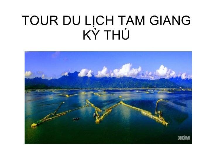 TOUR DU LỊCH TAM GIANG KỲ THÚ