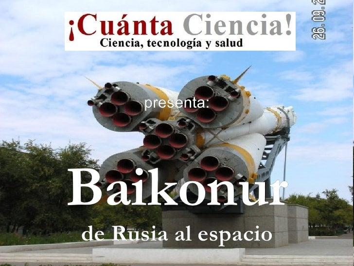 Baikonur de Rusia al espacio presenta: