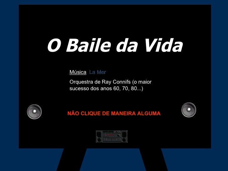 O Baile da Vida Música :  La Mer Orquestra de Ray Connifs (o maior sucesso dos anos 60, 70, 80...) NÃO CLIQUE DE MANEIRA A...