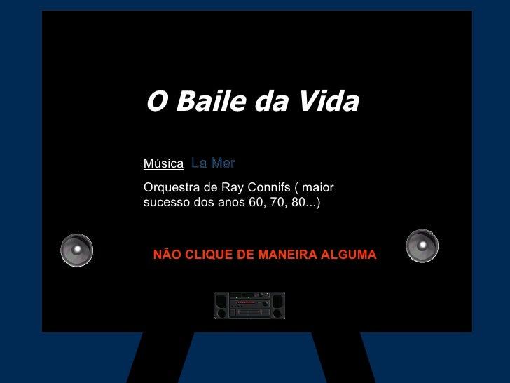 O Baile da Vida Música :  La Mer Orquestra de Ray Connifs ( maior sucesso dos anos 60, 70, 80...) NÃO CLIQUE DE MANEIRA AL...