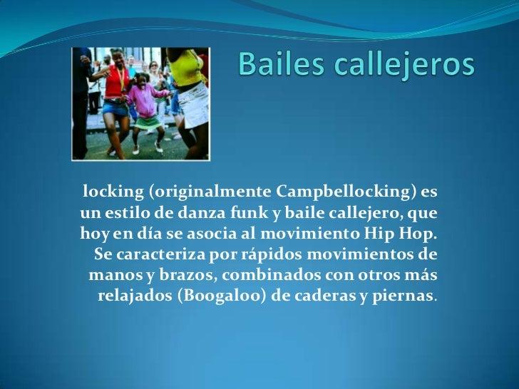 Bailes callejeros<br />locking (originalmente Campbellocking) es un estilo de danza funk y baile callejero, que hoy en día...