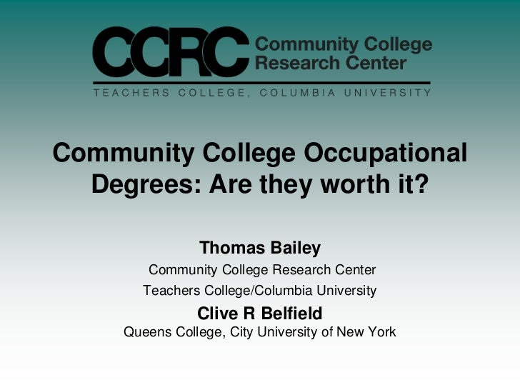 Community College Occupational Degrees: Are they worth it?<br />Thomas Bailey Community College Research Center<br />Teach...
