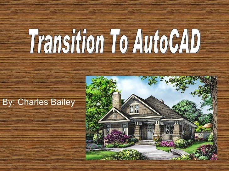 Transition To AutoCAD By: Charles Bailey