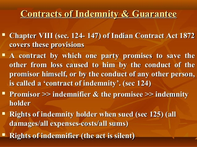 Contracts of Indemnity & Guarantee           Chapter VIII (sec. 124- 147) of Indian Contract Act 1872 covers these pr...