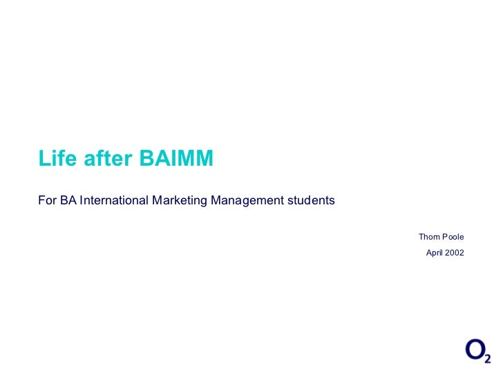 Life after BAIMM For BA International Marketing Management students Thom Poole April 2002