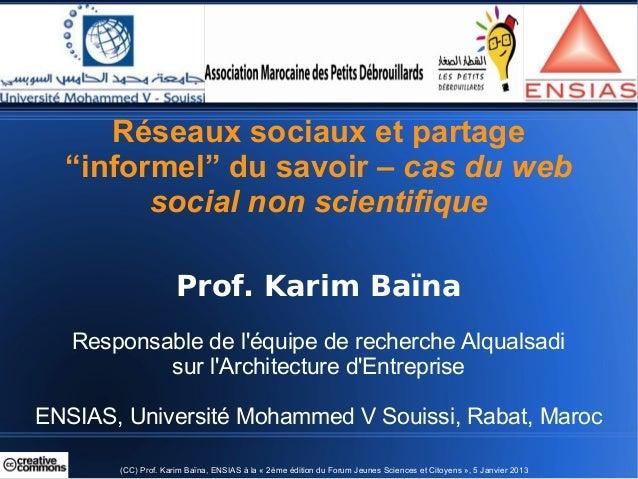 """Réseaux sociaux et partage  """"informel"""" du savoir – cas du web        social non scientifique                     Prof. Kar..."""