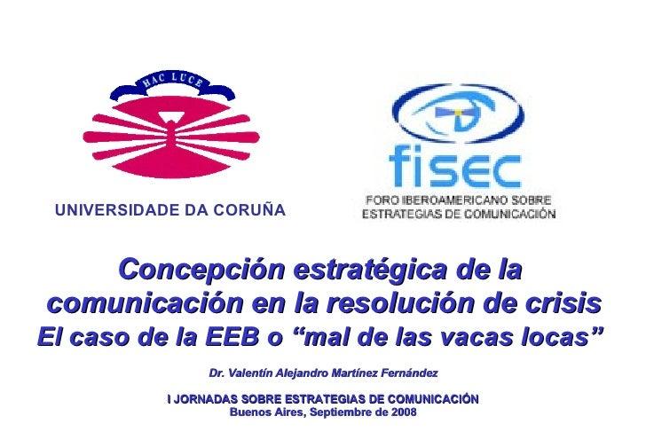 """Concepción estratégica de la  comunicación en la resolución de crisis El caso de la EEB o """"mal de las vacas locas""""   Dr. V..."""