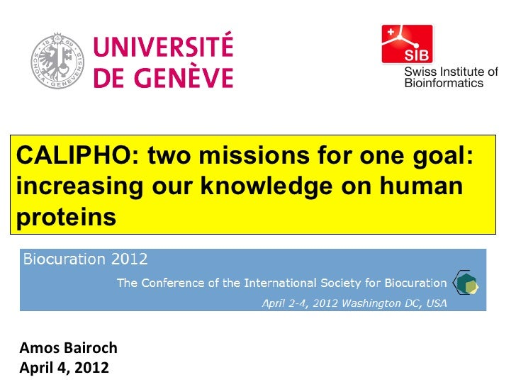 CALIPHO: two missions for one goal:increasing our knowledge on humanproteinsAmos Bairoch April 4, 2012