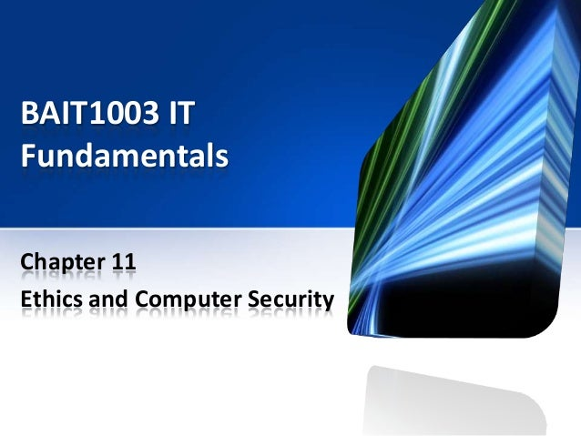 BAIT1003 IT Fundamentals Chapter 11 Ethics and Computer Security