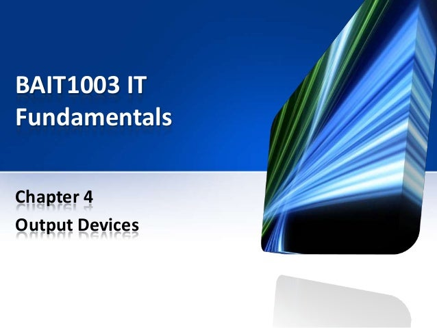 BAIT1003 IT Fundamentals Chapter 4 Output Devices
