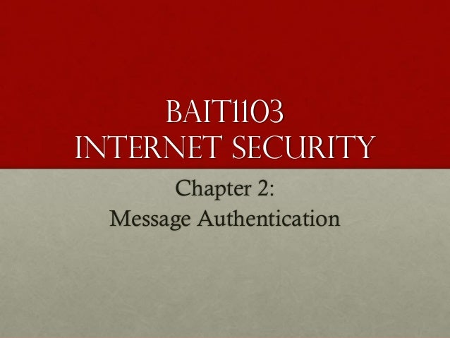 BAIT1103 INTERNET SECURITY Chapter 2: Message Authentication