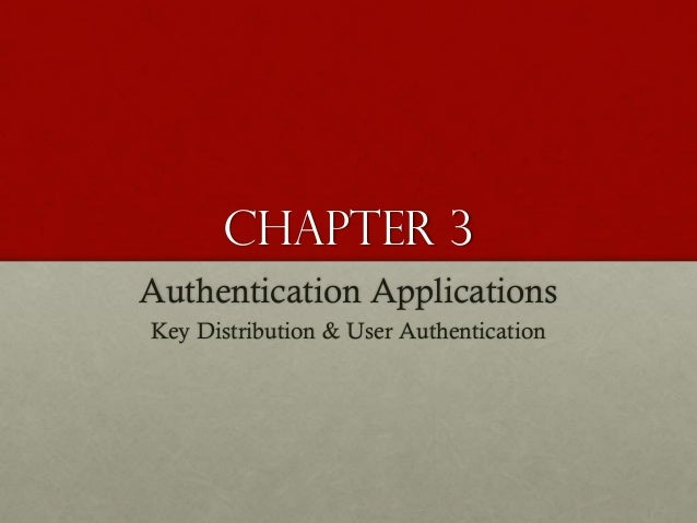 Chapter 3 Authentication Applications Key Distribution & User Authentication