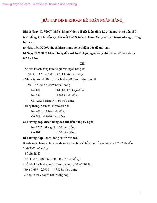 1 _BÀI TẬP ĐỊNH KHOẢN KẾ TOÁN NGÂN HÀNG_ Bài 1: Ngày 17/7/2007, khách hàng N đến gửi tiết kiệm định kỳ 3 tháng, với số tiề...