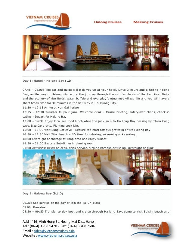 Day 1: Hanoi - Halong Bay (L.D)07.45 - 08.00: The car and guide will pick you up at your hotel. Drive 3 hours and a half t...