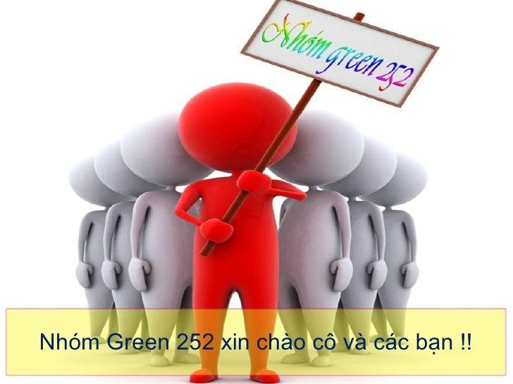 Nhóm Green 252 xin chào cô và các bạn !!