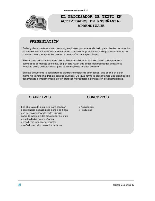 www.comenius.usach.cl  EL PROCESADOR DE TEXTO EN ACTIVIDADES DE ENSEÑANZAAPRENDIZAJE  PRESENTACIÓN En las guías anteriores...