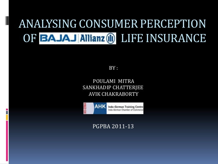 ANALYSING CONSUMER PERCEPTION OF BAJAJ ALLIANZ LIFE INSURANCE                  BY :             POULAMI MITRA          SAN...