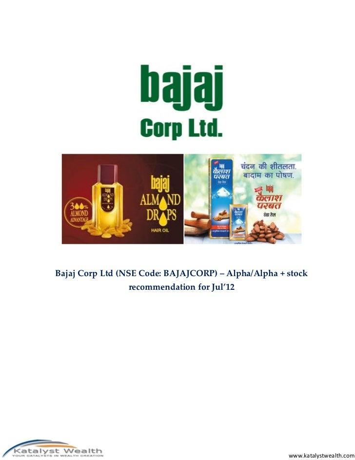 Bajaj Corp Ltd (NSE Code: BAJAJCORP) – Alpha/Alpha + stock                recommendation for Jul'12                       ...
