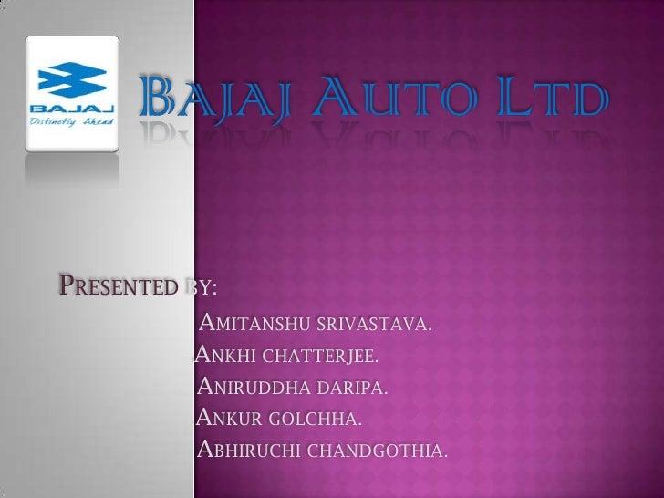 PRESENTED BY:            AMITANSHU SRIVASTAVA.            ANKHI CHATTERJEE.            ANIRUDDHA DARIPA.            ANKUR ...
