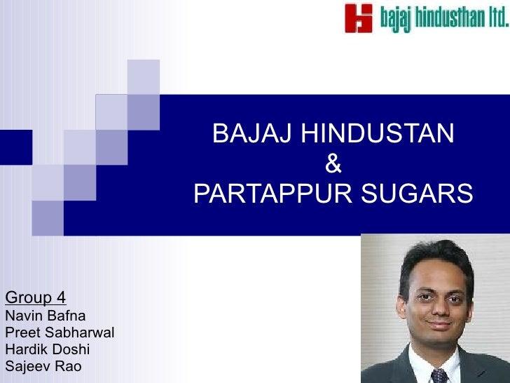 BAJAJ HINDUSTAN                            &                   PARTAPPUR SUGARS   Group 4 Navin Bafna Preet Sabharwal Hard...