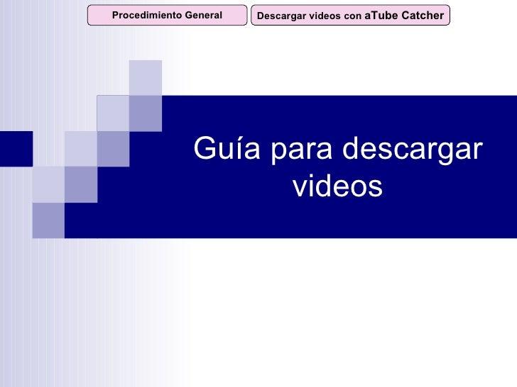 Guía para descargar videos Procedimiento General Descargar videos con  aTube Catcher