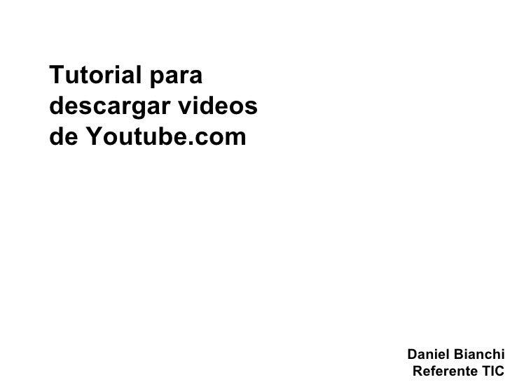 Tutorial para descargar videos de Youtube.com Daniel Bianchi Referente TIC