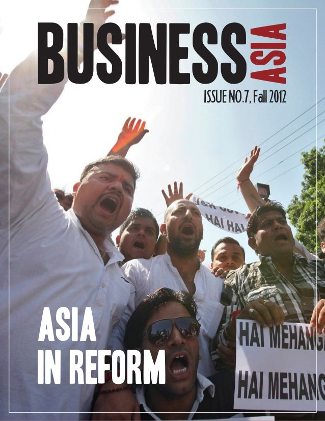 BUSINESS                       ASIA            ISSUE NO.7, Fall 2012ASIAIn Reform