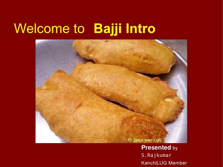 Welcome to Bajji Intro                        Presented by                    S.Rajkumar                    KanchiLUG Memb...